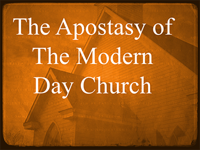 The Apostasy of The Modern Day Church – Woodrow Morrison